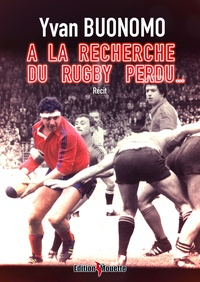 Yvan Buonomo - A la recherche du rugby perdu....