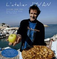 Yvan Cadiou - L'atelier d'Yvan - Cuisine pour tous.
