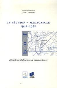 Yvan Combeau - La Réunion-Madagascar 1942-1972 - Départementalisation et indépendance.