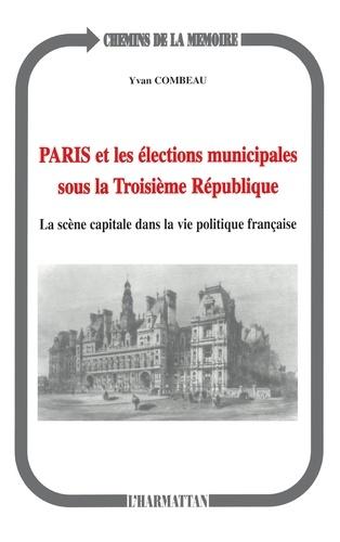 Paris et les élections municipales sous la troisième République. La scène capitale dans la vie politique française