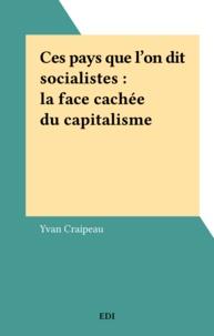 Yvan Craipeau - Ces pays que l'on dit socialistes : la face cachée du capitalisme.