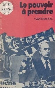 Yvan Craipeau et Jean-Loup Craipeau - Le pouvoir à prendre.