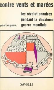 Yvan Craipeau - Les révolutionnaires pendant la Seconde Guerre mondiale (1). Contre vents et marées : 1938-1945.