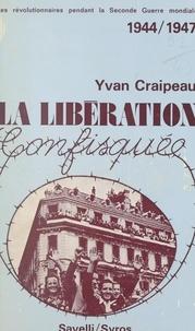 Yvan Craipeau - Les révolutionnaires pendant la Seconde Guerre mondiale, 1944-1947 - La Libération confisquée.