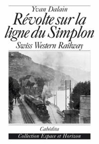 Yvan Dalain - Révolte sur la ligne du Simplon - Swiss Western Railway.