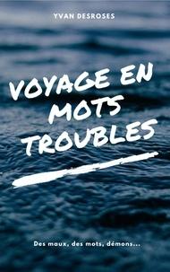 Yvan DESROSES - Voyage en mots troubles.