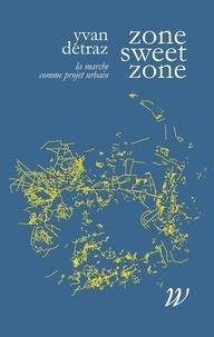 Yvan Detraz - Zone Sweet Zone - La marche comme projet urbain.