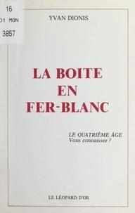 Yvan Dionis et Philomène Auscher - La boîte en fer-blanc - Le quatrième âge, vous connaissez ?.
