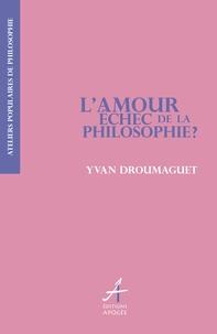 Yvan Droumaguet - L'Amour, échec de la philosophie ?.