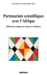 Yvan Droz et Anne Mayor - Partenariats scientifiques avec l'Afrique - Réflexions critiques de Suisse et d'ailleurs.