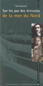 Yvan Dusausoit - Sur les pas des écrivains de la mer du Nord.