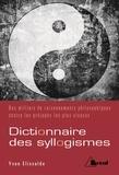 Yvan Elissalde - Dictionnaire de syllogismes - Deux mille raisonnements philosophiques pour ébranler les préjugés les plus vivaces.