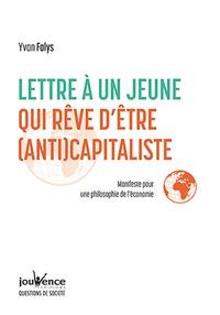 Yvan Falys - Lettre à un jeune qui rêve d'être (anti)capitaliste - Manifestre pour une philosophie de l'économie.