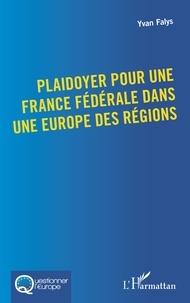Yvan Falys - Plaidoyer pour une France fédérale dans une Europe des régions.