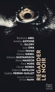 Yvan Fauth et Olivier Norek - Regarder le noir.