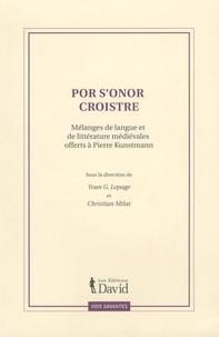 Yvan-G Lepage et Christian Milat - Por s'onor croistre - Mélanges de langue et de littérature médiévales offerts à Pierre Kunstmann.