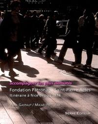 Yvan Gastaut et Mikaël Petitjean - Accompagner les plus démunis - Fondation Patronage Saint-Pierre Actes, Itinéraire à Nice depuis 1874.