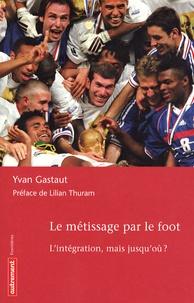 Yvan Gastaut - Le métissage par le foot - L'intégration, mais jusqu'où ?.