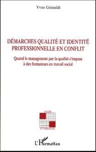Yvan Grimaldi - Démarches qualité et identité professionnelle en conflit - Quand le management par la qualité s'impose à des formateurs en travail social.