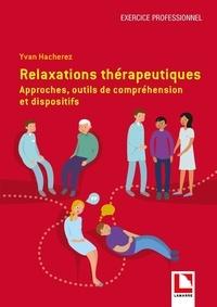 Yvan Hacherez - Relaxations thérapeutiques - Approches, outils de compréhension et dispositifs.