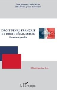 Yvan Jeanneret et André Kuhn - Droit pénal français et droit pénal suisse - Une mise en parallèle.