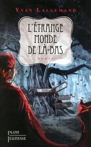 Yvan Lallemand - L'étrange monde de Là-bas.