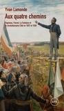 Yvan Lamonde - Aux quatre chemins - Papineau, Parent, La Fontaine et le révolutionnaire Côté en 1837 et en 1838.