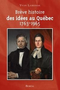 Yvan Lamonde - Brève histoire des idées au Québec - 1763-1965.