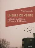 Yvan Lamonde - L'heure de vérité - La laïcité québécoise à l'épreuve de l'histoire.
