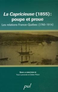 Yvan Lamonde et Didier Poton - La Capricieuse (1855) : poupe et proue - Les relations France-Québec (1760-1914).