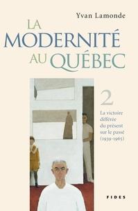 Yvan Lamonde - La modernité au Québec, T.2 - La victoire différée du présent sur le passé (1939-1965).