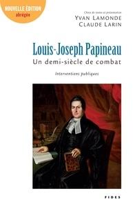 Yvan Lamonde et Claude Larin - Louis-Joseph Papineau, un demi-siècle de combat - Interventions publiques.