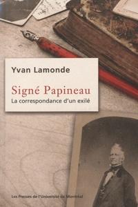 Yvan Lamonde - Signé Papineau - La correspondance d'un exilé.