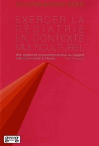 Exercer la pédiatrie en contexte multiculturel - Une approche complémentariste du rapport institutionnalisé à lAutre.pdf