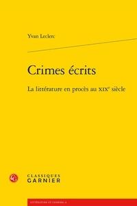 Yvan Leclerc - Crimes écrits - La littérature en procès au XIXe siècle.