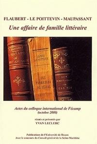 Yvan Leclerc et  Collectif - Flaubert, Le Poitevin, Maupassant : une affaire de famille littéraire - Actes du Colloque de Fécamp, 27-28 octobre 2000.