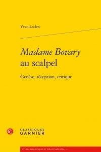 Yvan Leclerc - Madame Bovary au scalpel - Genèse, réception, critique.