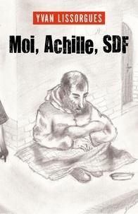 Téléchargez des livres epub gratuitement en ligne Moi, Achille, SDF CHM RTF iBook (Litterature Francaise) 9791026247388