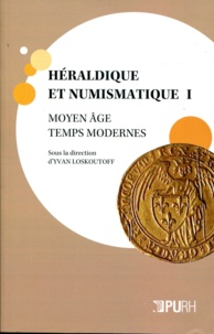 Yvan Loskoutoff - Héraldique et numismatique Tome 1 : .