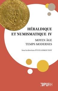 Yvan Loskoutoff - Héraldique et numismatique Tome 4 : .