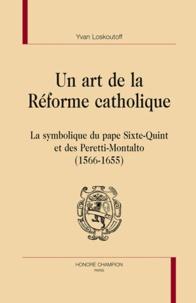 Yvan Loskoutoff - Un art de la Réforme catholique - La symbolique du pape Sixte-Quint et des Peretti-Montalto (1566-1655).