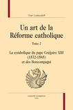 Yvan Loskoutoff - Un art de la Réforme catholique - Tomme 2, La symbolique du pape Grégoire XIII (1572-1585) et des Boncompagni.