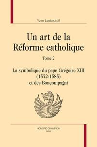 Un art de la Réforme catholique - Tomme 2, La symbolique du pape Grégoire XIII (1572-1585) et des Boncompagni.pdf