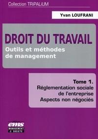 Yvan Loufrani - Droit du travail : outils et méthodes de management - Tome 1 : Réglementation sociale de l'entreprise, aspects non négociés.