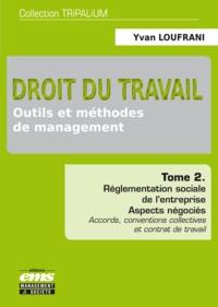 Yvan Loufrani - Droit du travail : outils et méthodes de management - Tome 2, Réglementation sociale de l'entreprise - Aspects négociés : accords, conventions collectives et contrat de travail.