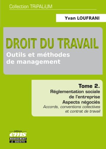 Droit du travail : outils et méthodes de management. Tome 2, Réglementation sociale de l'entreprise - Aspects négociés : accords, conventions collectives et contrat de travail