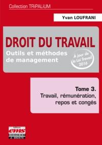 Yvan Loufrani - Droit du travail, outils et méthodes de management - Tome 3, travail, rémunération, repos et congés.