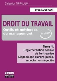Yvan Loufrani - Droit du travail - Outils et méthodes de management Tome 1, Réglementation sociale de l'entreprise, dispositions d'ordre public, aspects non négociés.