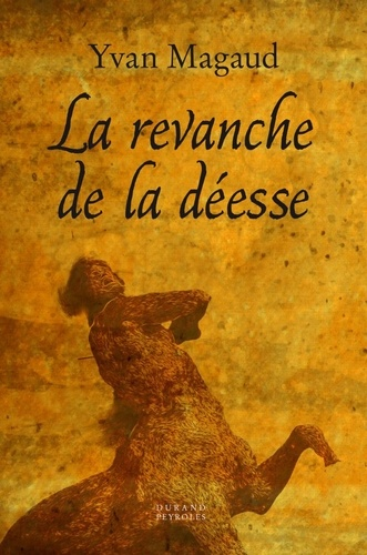 Yvan Magaud - La revanche de la déesse.