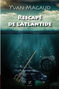 Yvan Magaud - Le rescapé de l'Atlantide.